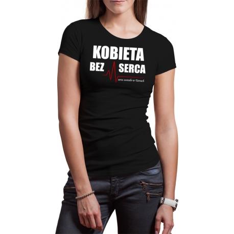"Koszulka ""Kobieta bez serca"""