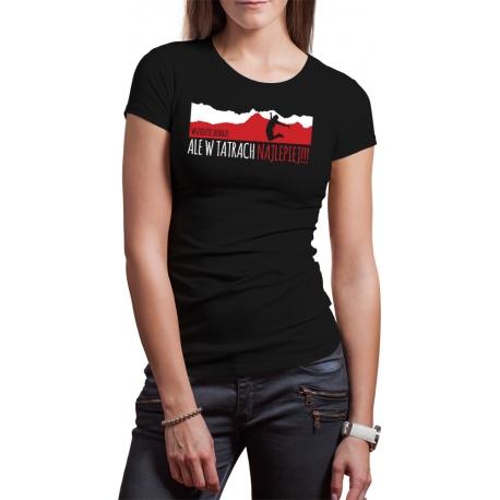 """Koszulka """"Wszędzie dobrze, ale w Tatrach najlepiej"""" DAMSKA"""